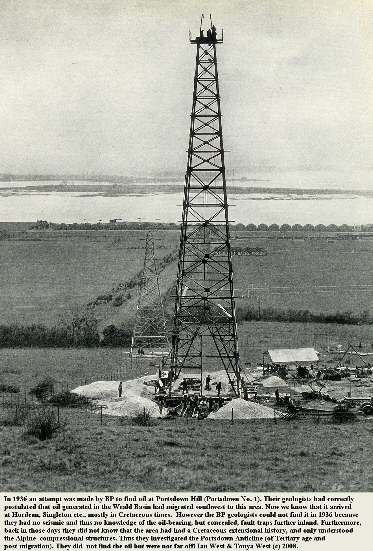 Portsdown No. 1 Borehole of BP in 1936, was near the Horndean oilfield but too far south and on a late anticline